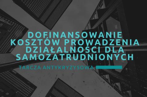 Tarcza Antykryzysowa – dofinansowanie kosztów prowadzenia działalności dla samozatrdunionych