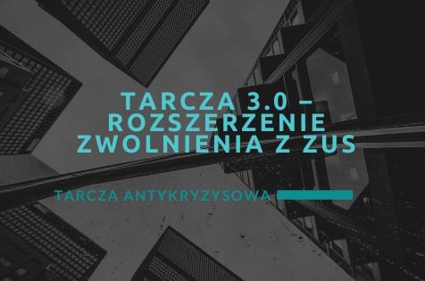 TARCZA 3.0 – ROZSZERZENIE ZWOLNIENIA Z ZUS